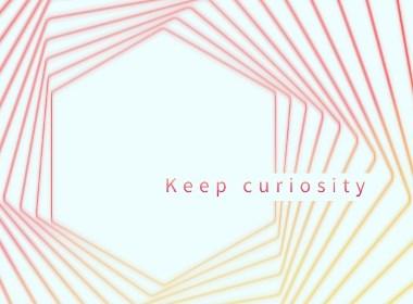 Keep curiosity